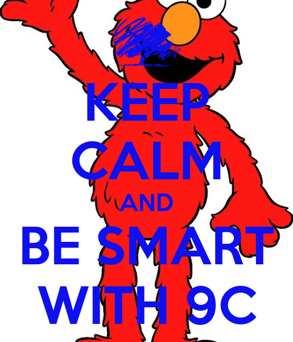 KEEP CALM AND BE SMART WITH 9C