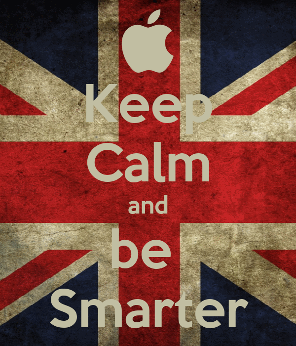 Keep Calm and be  Smarter