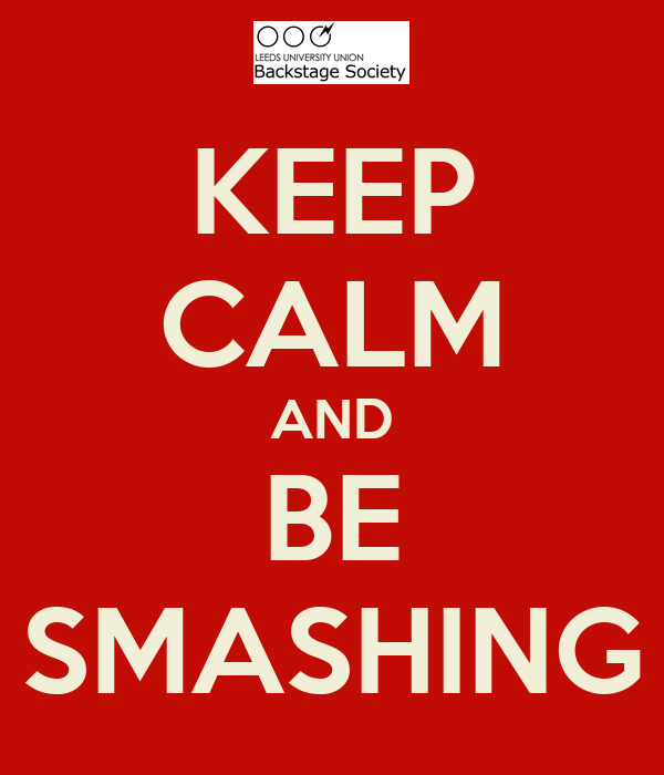 KEEP CALM AND BE SMASHING