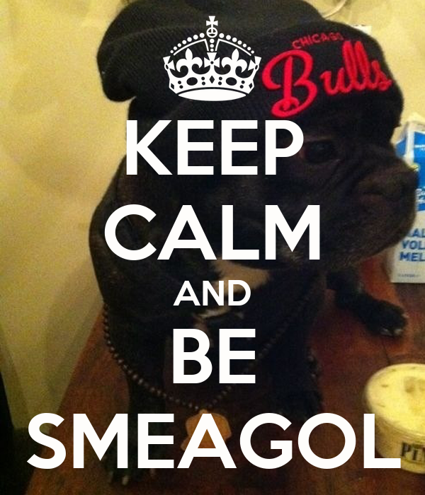 KEEP CALM AND BE SMEAGOL