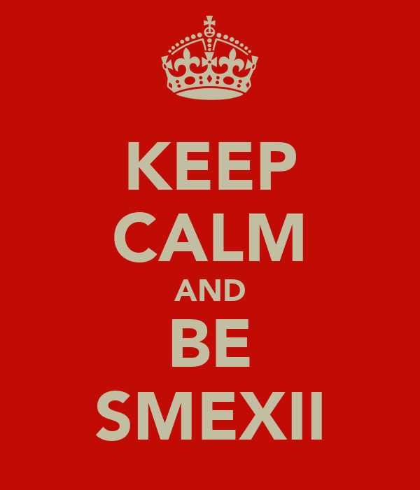 KEEP CALM AND BE SMEXII