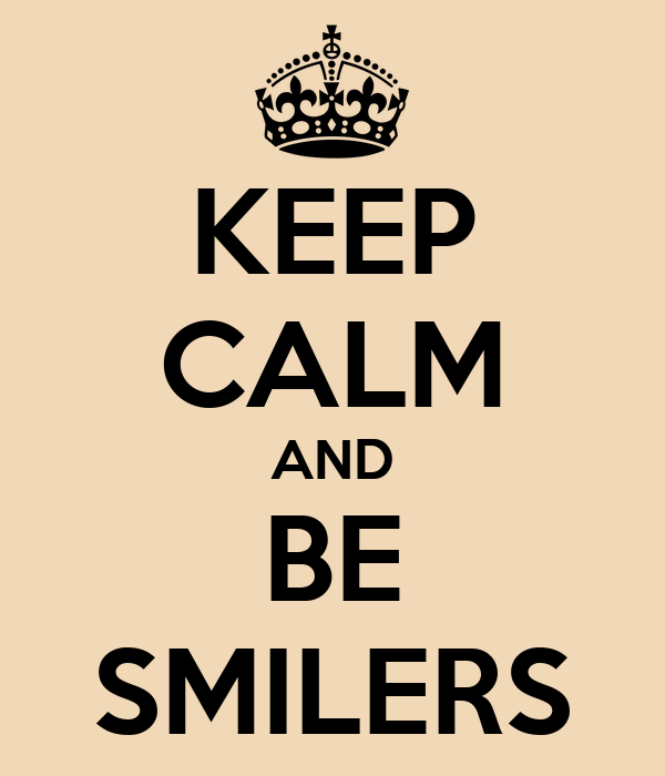 KEEP CALM AND BE SMILERS