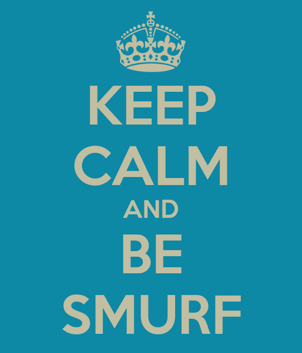 KEEP CALM AND BE SMURF