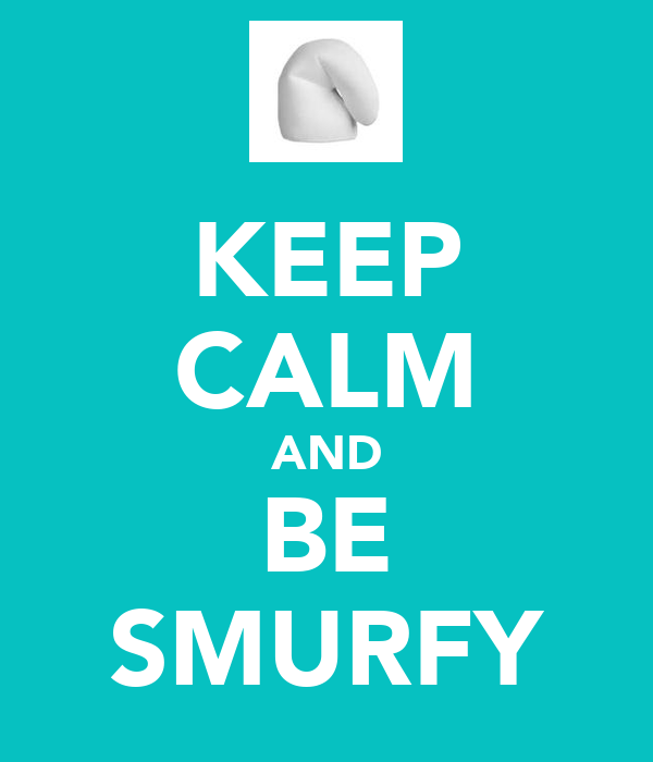 KEEP CALM AND BE SMURFY