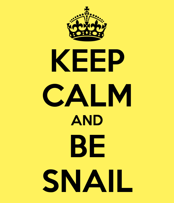 KEEP CALM AND BE SNAIL