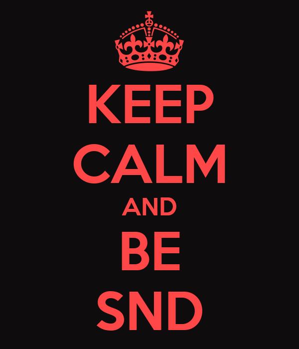 KEEP CALM AND BE SND