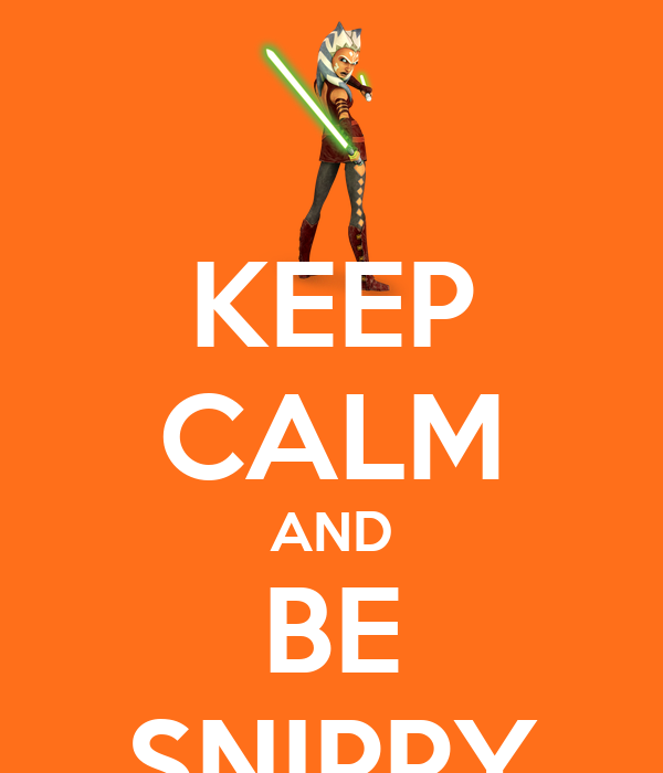KEEP CALM AND BE SNIPPY