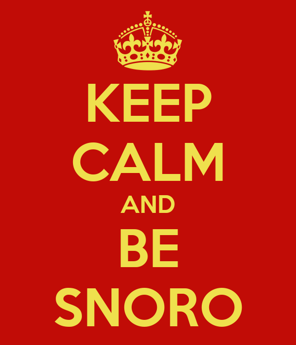 KEEP CALM AND BE SNORO
