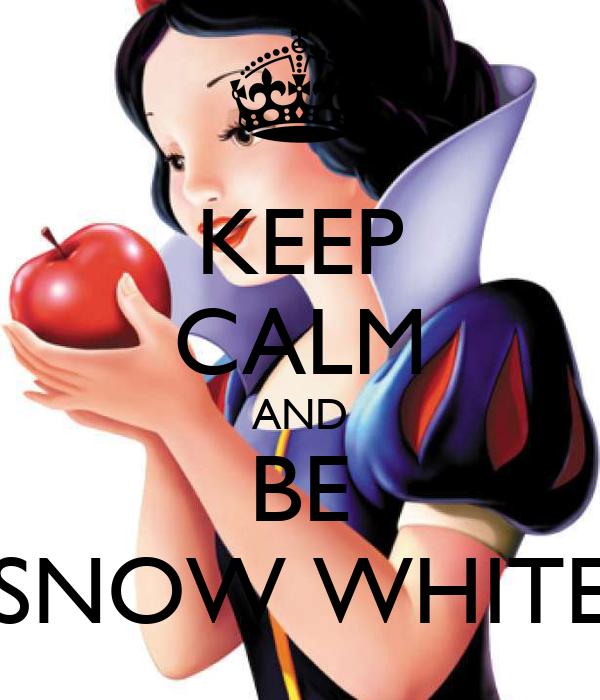 KEEP CALM AND BE SNOW WHITE