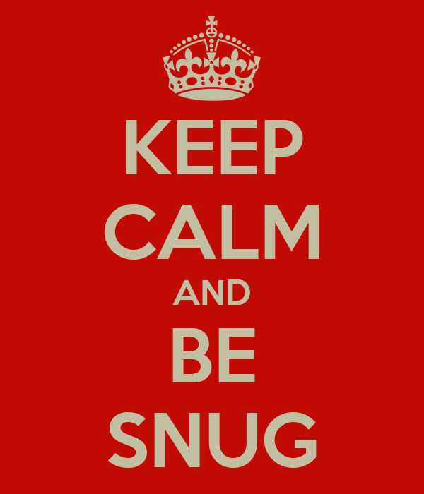 KEEP CALM AND BE SNUG