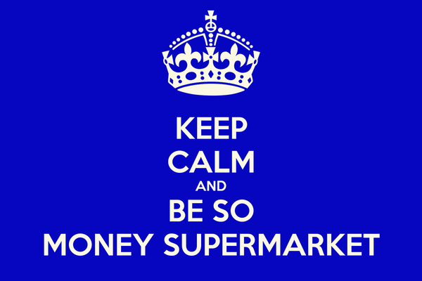 KEEP CALM AND BE SO MONEY SUPERMARKET