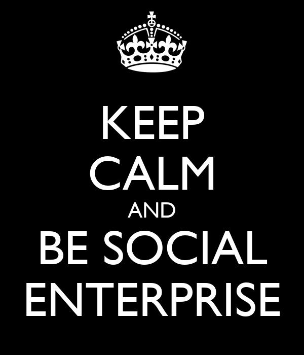 KEEP CALM AND BE SOCIAL ENTERPRISE