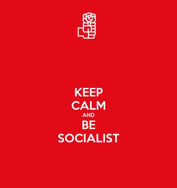 KEEP CALM AND BE SOCIALIST