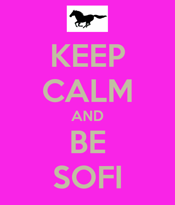 KEEP CALM AND BE SOFI