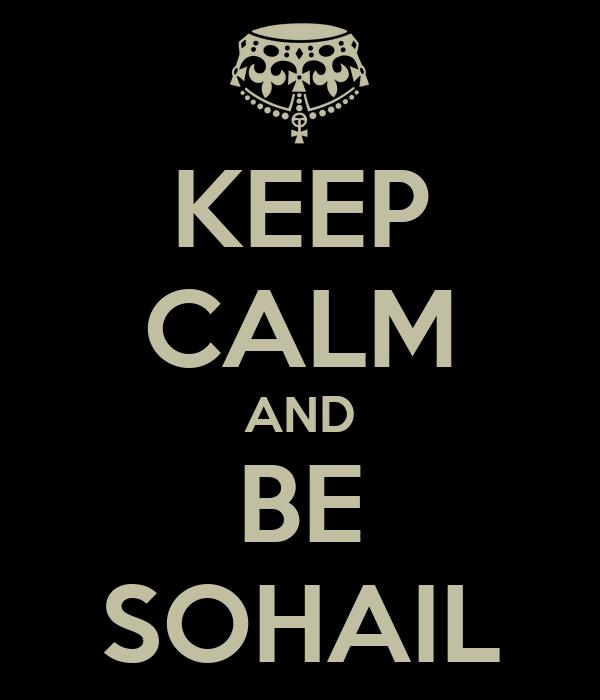 KEEP CALM AND BE SOHAIL