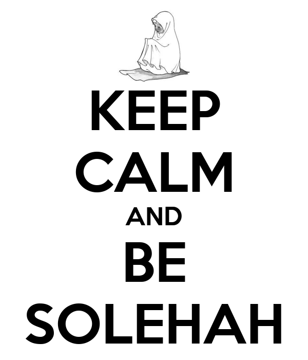 KEEP CALM AND BE SOLEHAH