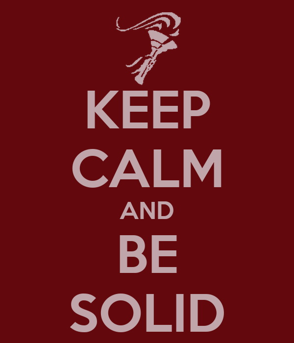 KEEP CALM AND BE SOLID