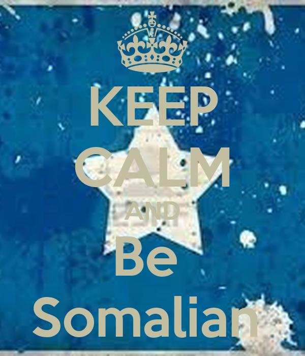 KEEP CALM AND Be  Somalian
