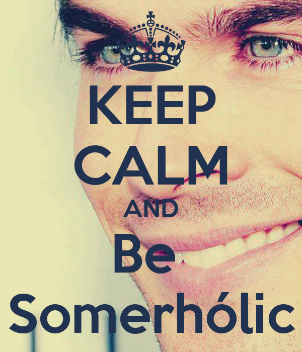 KEEP CALM AND Be  Somerhólic