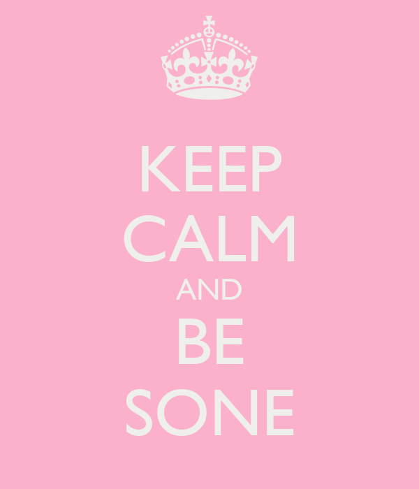 KEEP CALM AND BE SONE