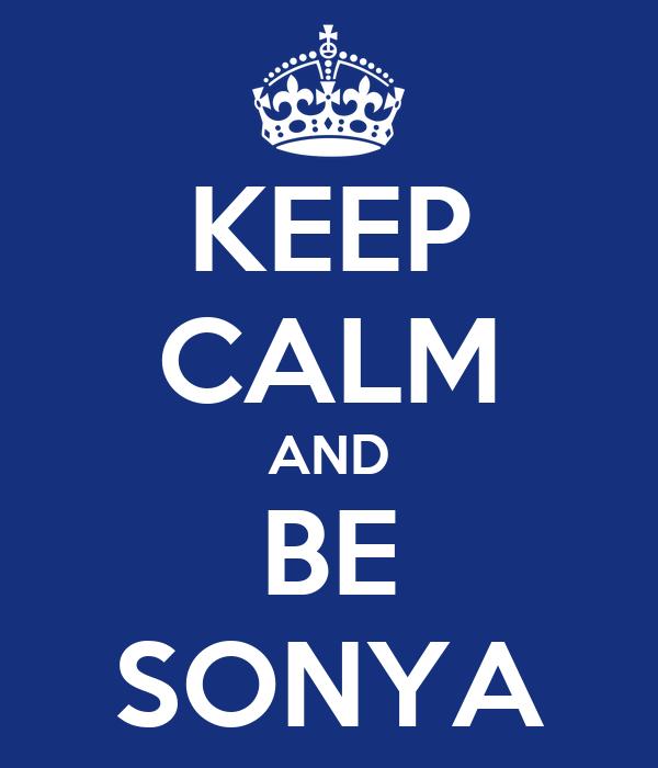 KEEP CALM AND BE SONYA