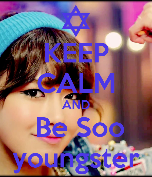 KEEP CALM AND  Be Soo youngster