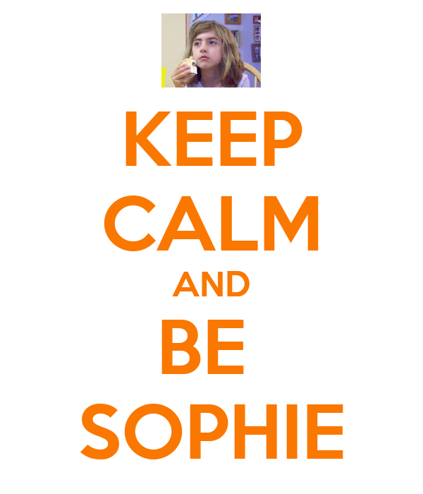 KEEP CALM AND BE  SOPHIE