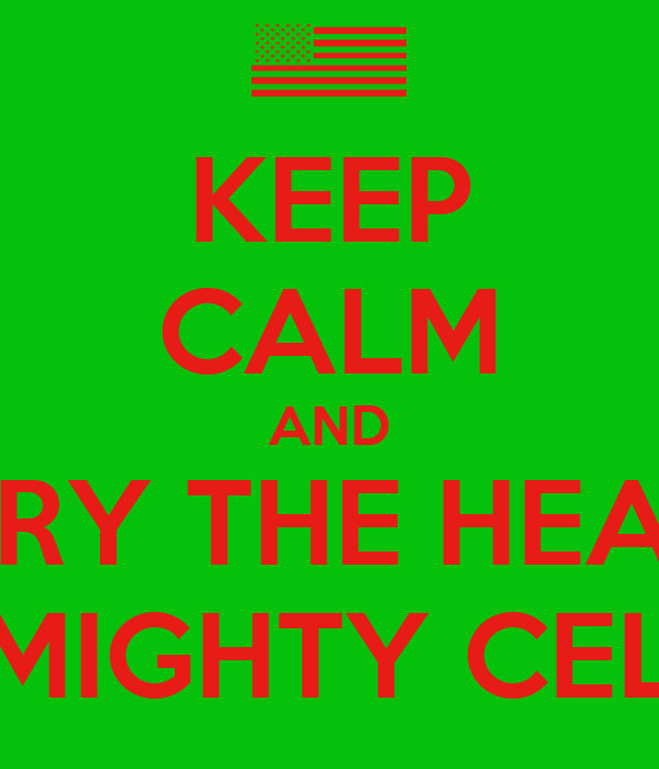 KEEP CALM AND BE SORRY THE HEAT BEAT THE MIGHTY CELTICS
