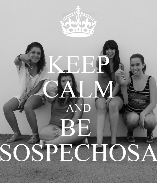 KEEP CALM AND BE  SOSPECHOSA