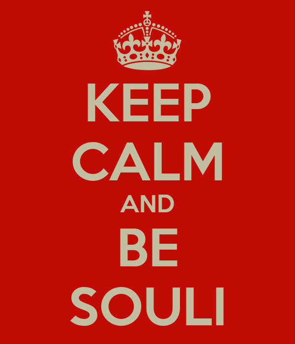 KEEP CALM AND BE SOULI