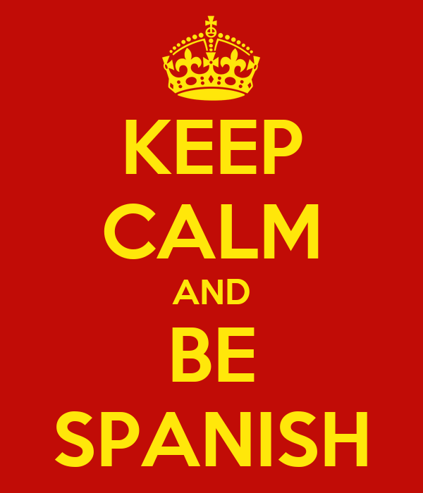 KEEP CALM AND BE SPANISH