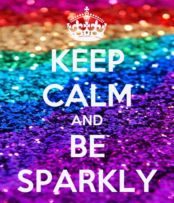 KEEP CALM AND BE SPARKLY