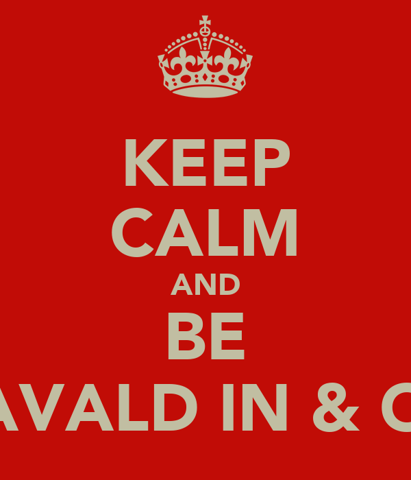 KEEP CALM AND BE SPAVALD IN & OUT