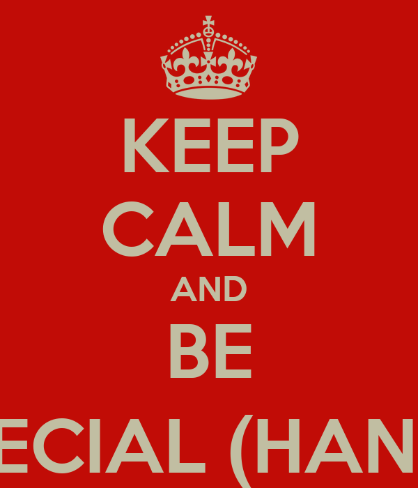 KEEP CALM AND BE SPECIAL (HANDI)