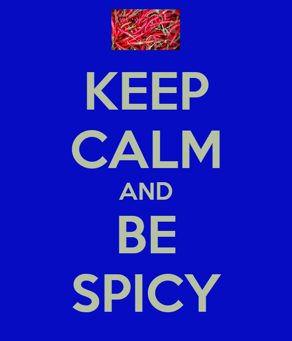 KEEP CALM AND BE SPICY
