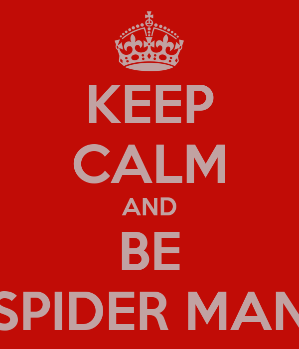KEEP CALM AND BE SPIDER MAN