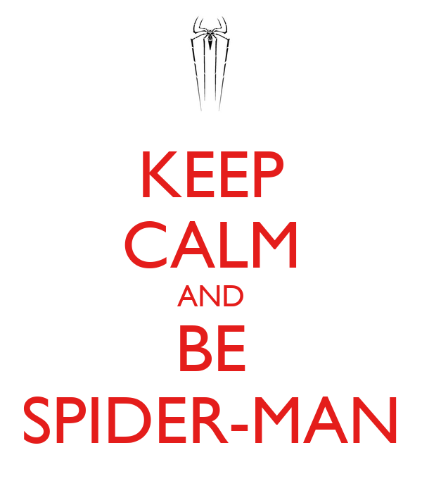 KEEP CALM AND BE SPIDER-MAN