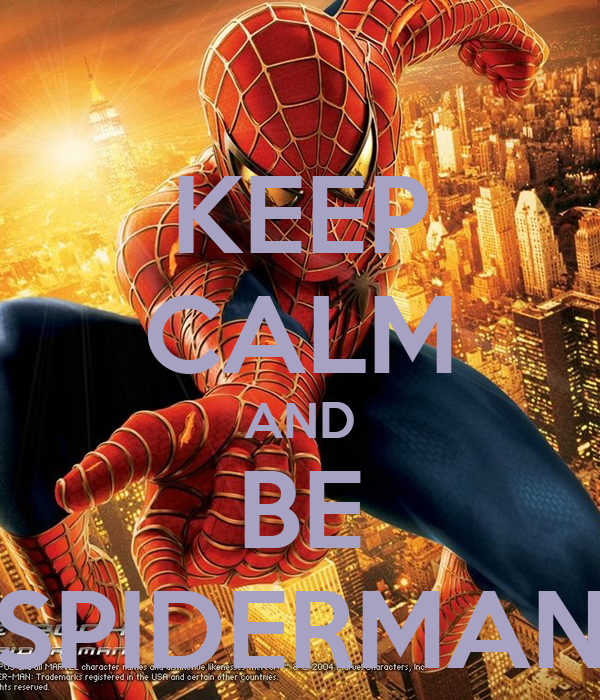 KEEP CALM AND BE SPIDERMAN
