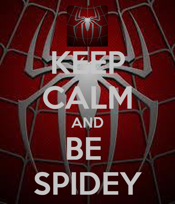 KEEP CALM AND BE  SPIDEY