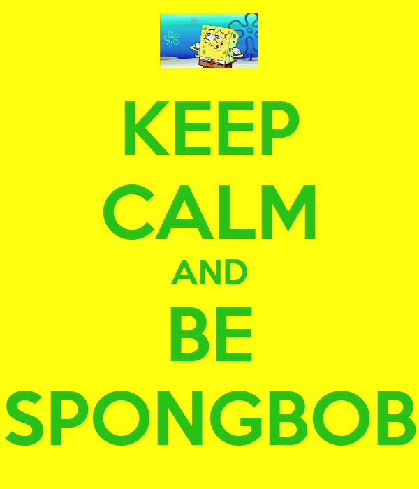 KEEP CALM AND BE SPONGBOB