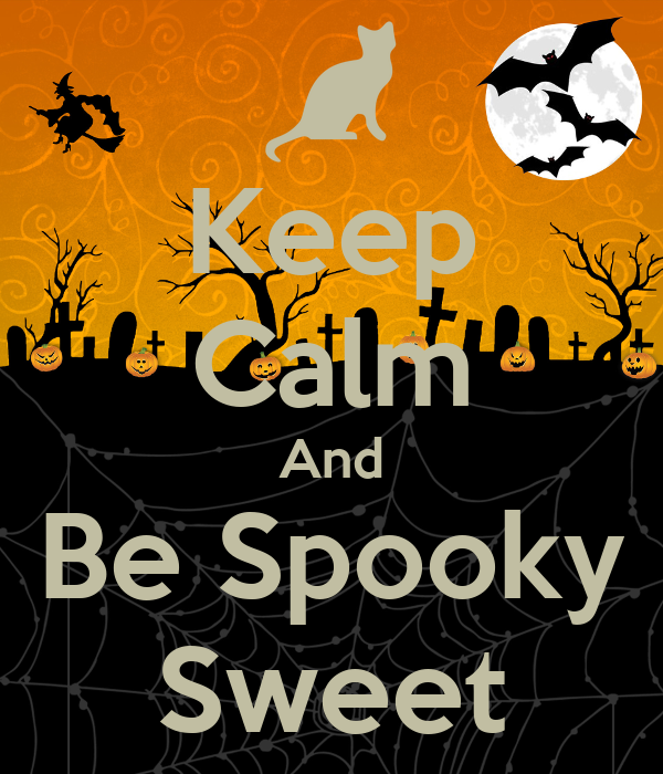 Keep Calm And Be Spooky Sweet