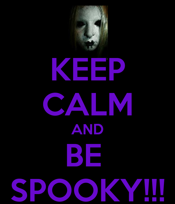 KEEP CALM AND BE  SPOOKY!!!