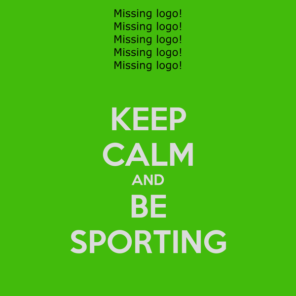 KEEP CALM AND BE SPORTING