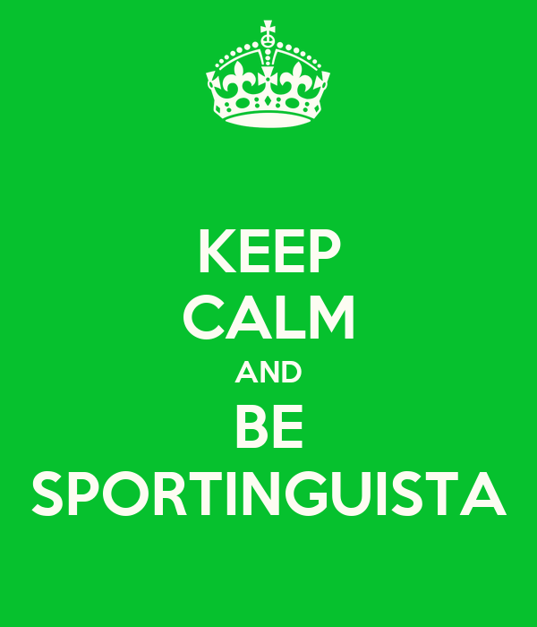 KEEP CALM AND BE SPORTINGUISTA