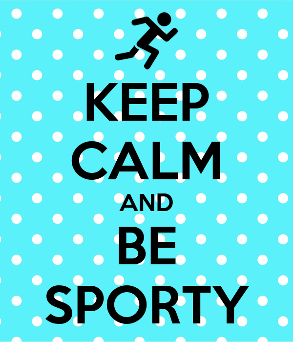 KEEP CALM AND BE SPORTY