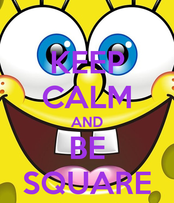 KEEP CALM AND BE SQUARE