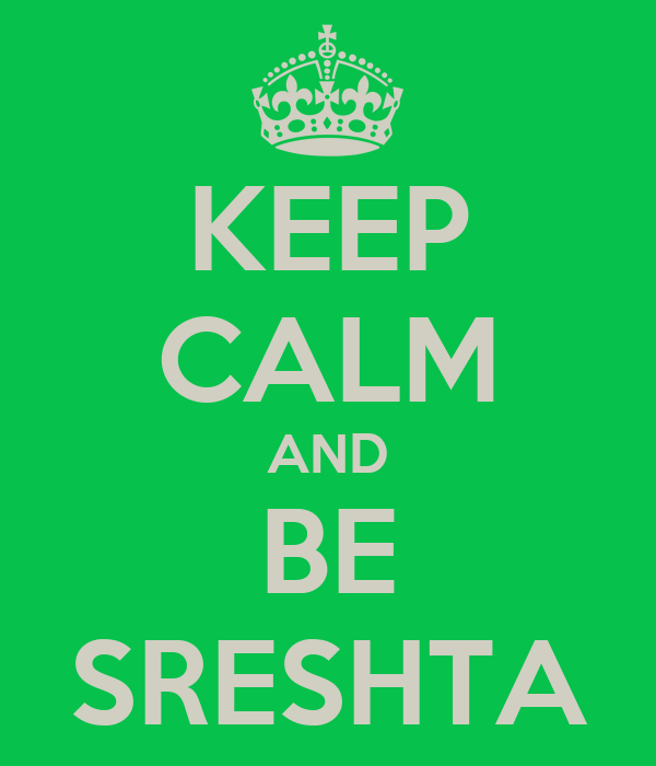 KEEP CALM AND BE SRESHTA