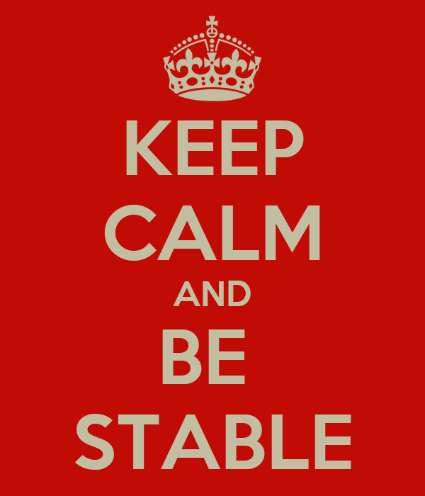 KEEP CALM AND BE  STABLE