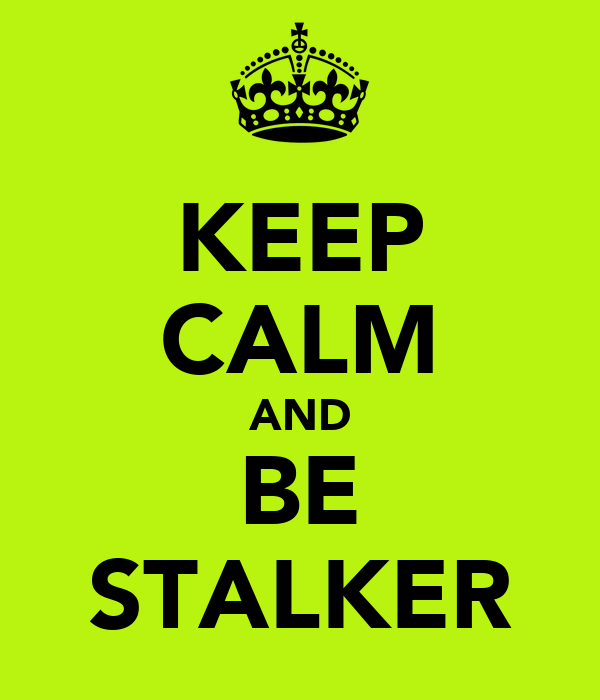 KEEP CALM AND BE STALKER