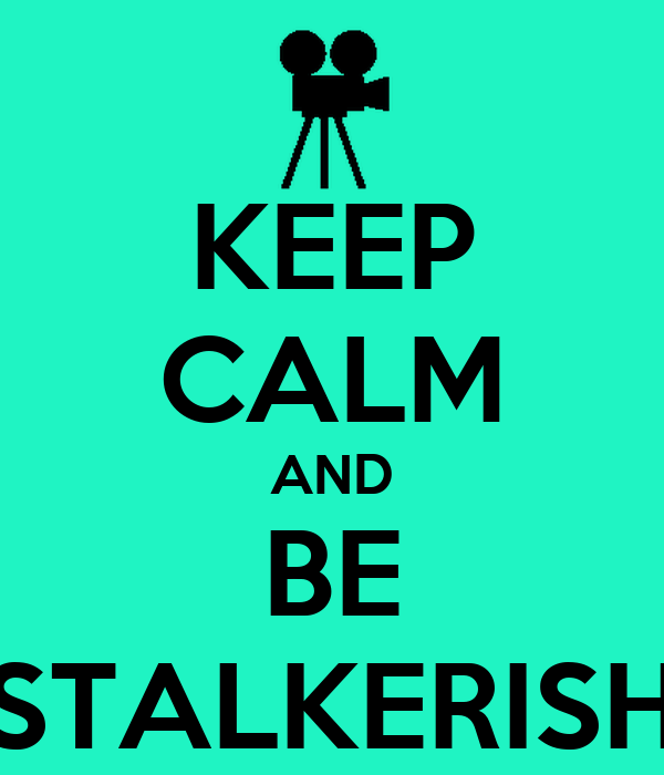 KEEP CALM AND BE STALKERISH